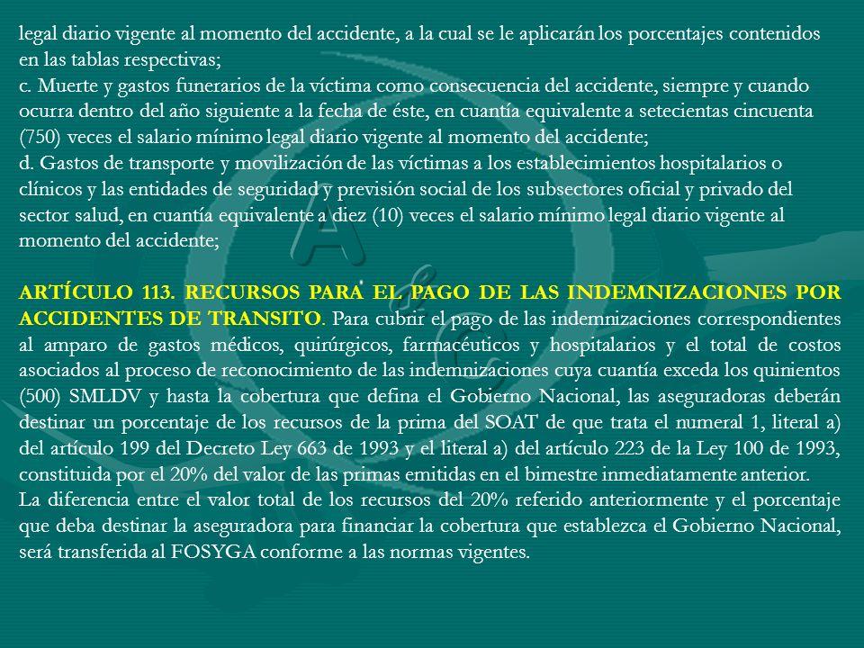 legal diario vigente al momento del accidente, a la cual se le aplicarán los porcentajes contenidos en las tablas respectivas;