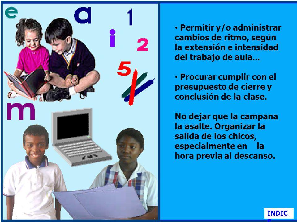 Permitir y/o administrar cambios de ritmo, según la extensión e intensidad del trabajo de aula...