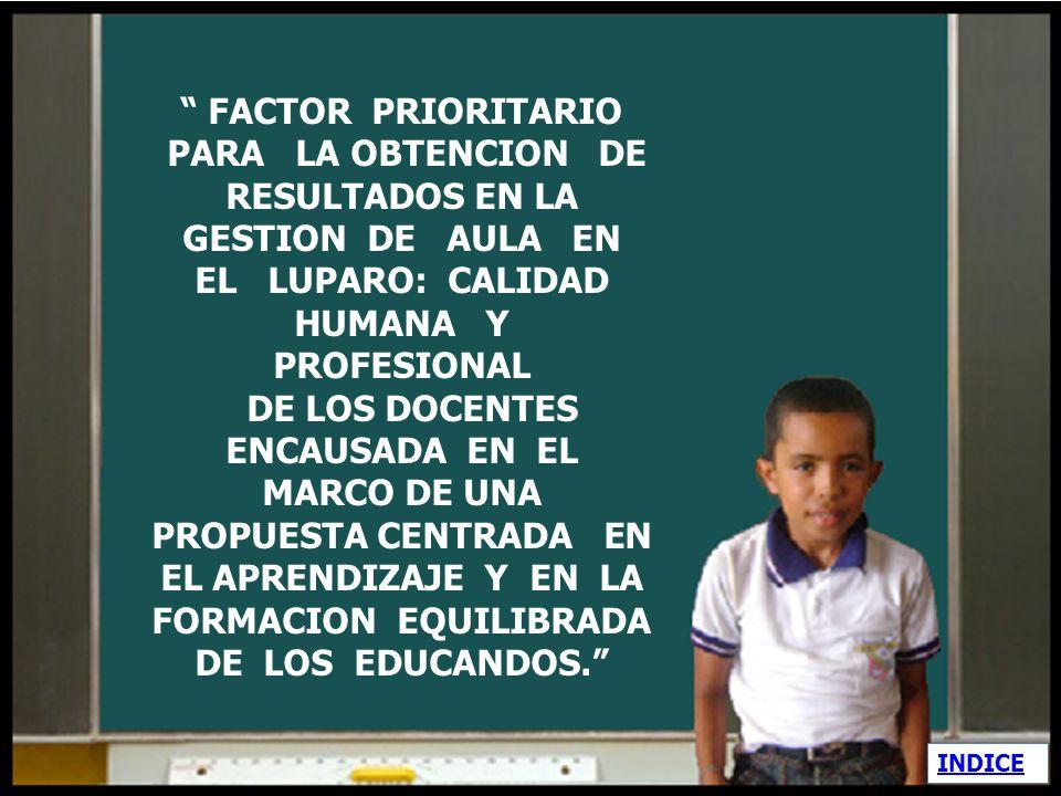 FACTOR PRIORITARIO PARA LA OBTENCION DE RESULTADOS EN LA GESTION DE AULA EN EL LUPARO: CALIDAD HUMANA Y PROFESIONAL.