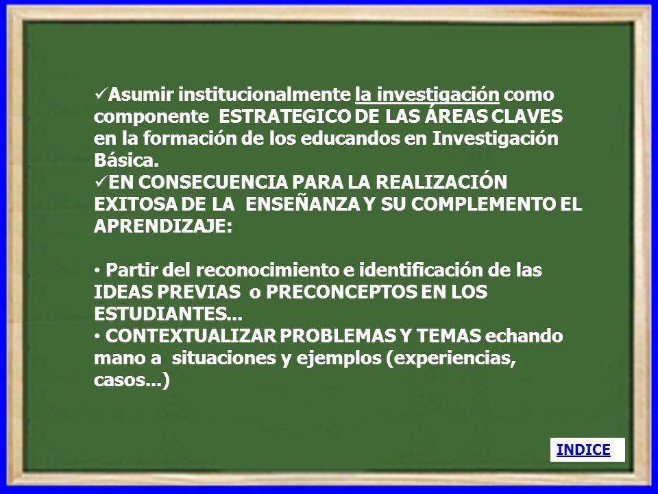 Asumir institucionalmente la investigación como componente ESTRATEGICO DE LAS ÁREAS CLAVES en la formación de los educandos en Investigación Básica.