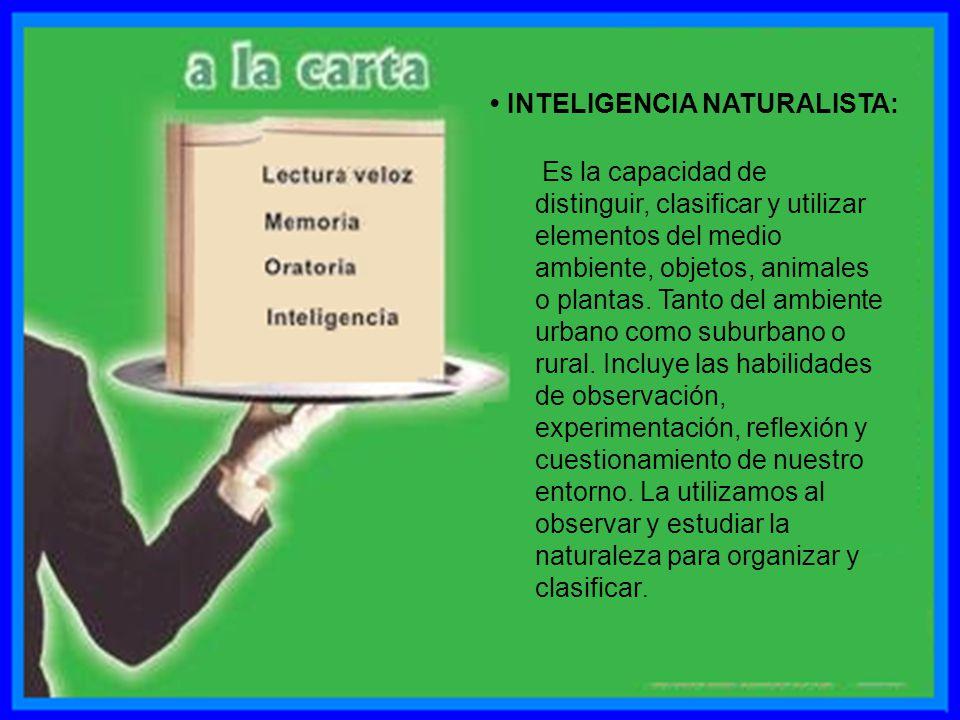 • INTELIGENCIA NATURALISTA: