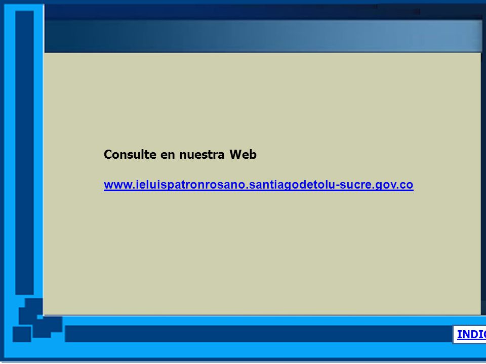 www.ieluispatronrosano.santiagodetolu-sucre.gov.co Consulte en nuestra Web. www.ieluispatronrosano.santiagodetolu-sucre.gov.co.