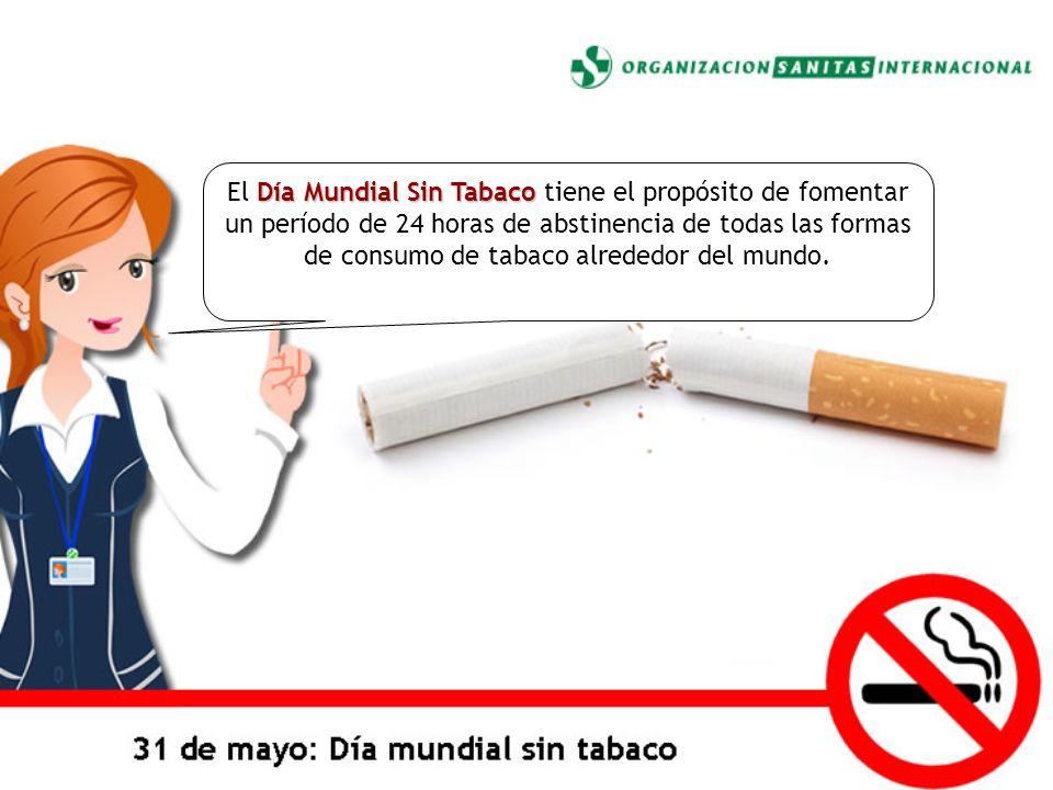 El Día Mundial Sin Tabaco tiene el propósito de fomentar un período de 24 horas de abstinencia de todas las formas de consumo de tabaco alrededor del mundo.