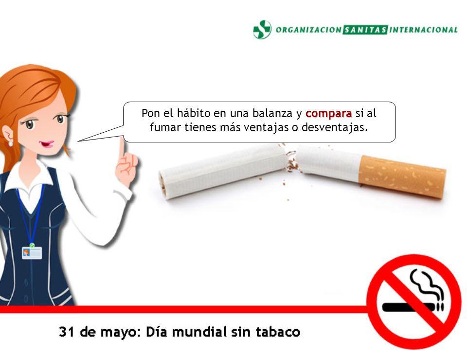 Pon el hábito en una balanza y compara si al fumar tienes más ventajas o desventajas.