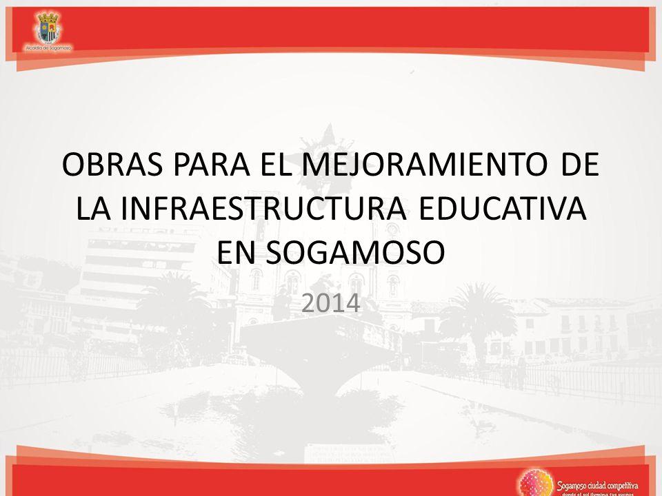 OBRAS PARA EL MEJORAMIENTO DE LA INFRAESTRUCTURA EDUCATIVA EN SOGAMOSO