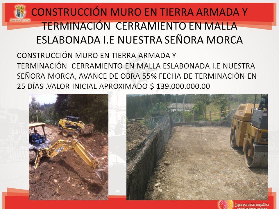 CONSTRUCCIÓN MURO EN TIERRA ARMADA Y TERMINACIÓN CERRAMIENTO EN MALLA ESLABONADA I.E NUESTRA SEÑORA MORCA