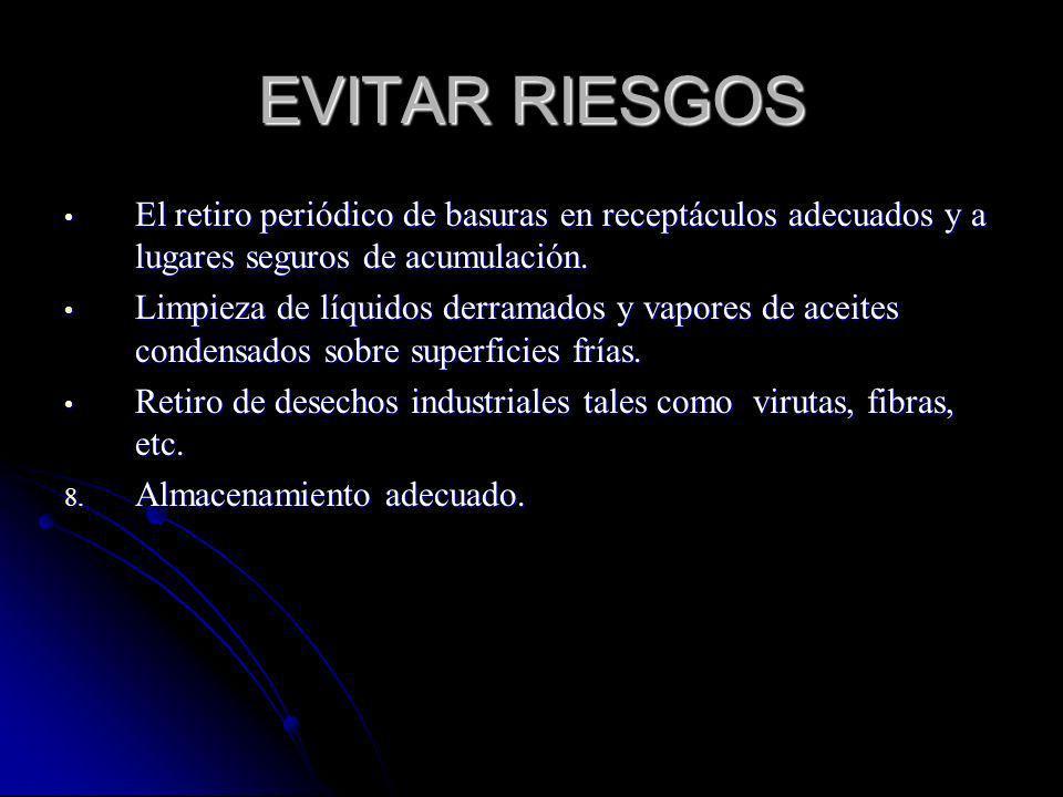 EVITAR RIESGOS El retiro periódico de basuras en receptáculos adecuados y a lugares seguros de acumulación.