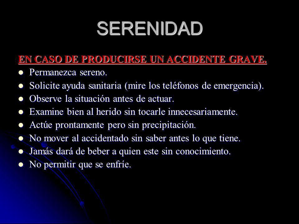 SERENIDAD EN CASO DE PRODUCIRSE UN ACCIDENTE GRAVE. Permanezca sereno.