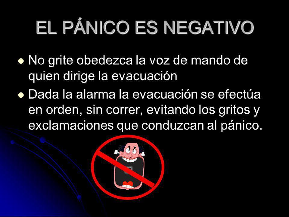 EL PÁNICO ES NEGATIVO No grite obedezca la voz de mando de quien dirige la evacuación.