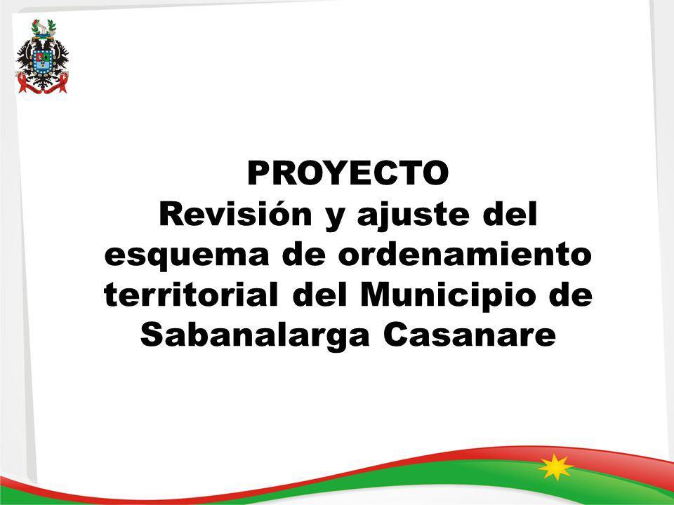 PROYECTO Revisión y ajuste del esquema de ordenamiento territorial del Municipio de Sabanalarga Casanare