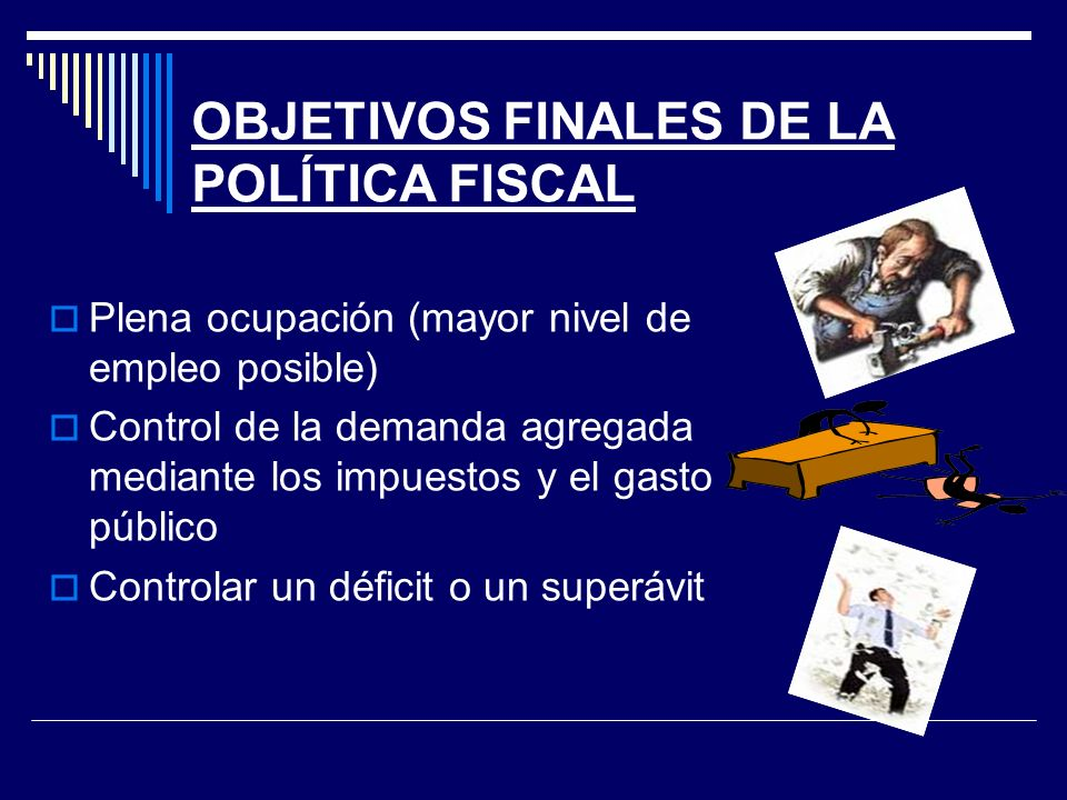 OBJETIVOS FINALES DE LA POLÍTICA FISCAL