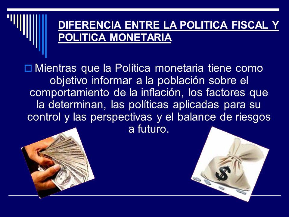 DIFERENCIA ENTRE LA POLITICA FISCAL Y POLITICA MONETARIA