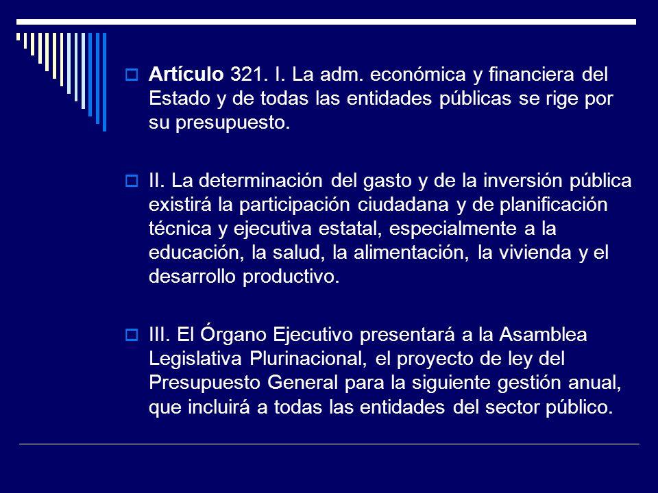 Artículo 321. I. La adm. económica y financiera del Estado y de todas las entidades públicas se rige por su presupuesto.