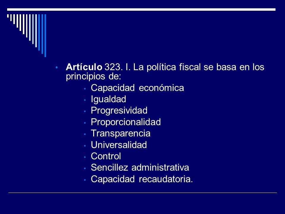 Artículo 323. I. La política fiscal se basa en los principios de:
