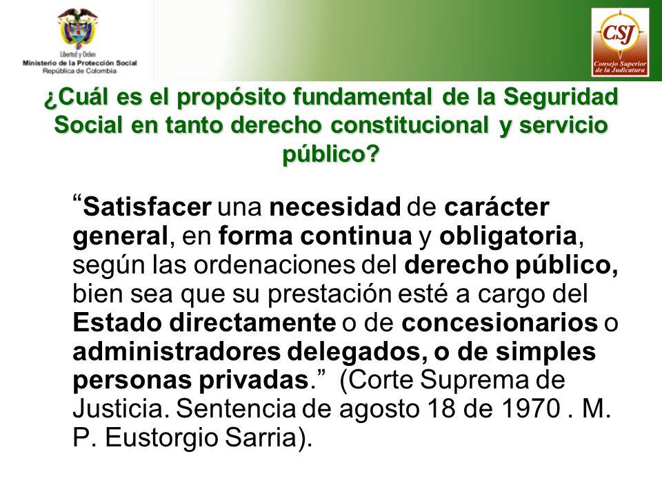 ¿Cuál es el propósito fundamental de la Seguridad Social en tanto derecho constitucional y servicio público