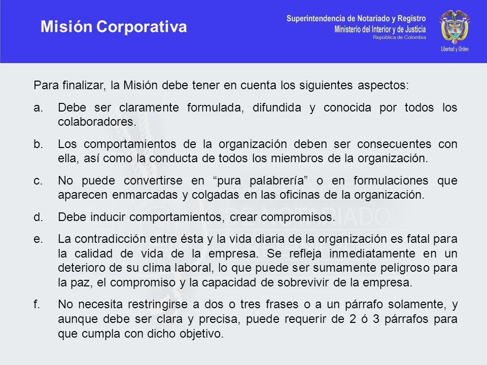 Misión Corporativa Para finalizar, la Misión debe tener en cuenta los siguientes aspectos: