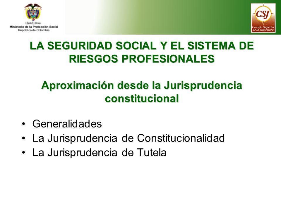 LA SEGURIDAD SOCIAL Y EL SISTEMA DE RIESGOS PROFESIONALES Aproximación desde la Jurisprudencia constitucional