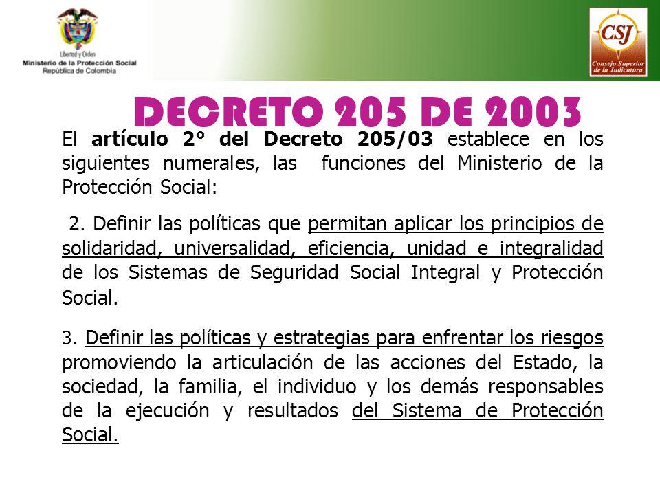 DECRETO 205 DE 2003 El artículo 2° del Decreto 205/03 establece en los siguientes numerales, las funciones del Ministerio de la Protección Social: