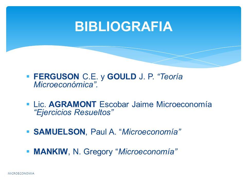 BIBLIOGRAFIA FERGUSON C.E. y GOULD J. P. Teoría Microeconómica .