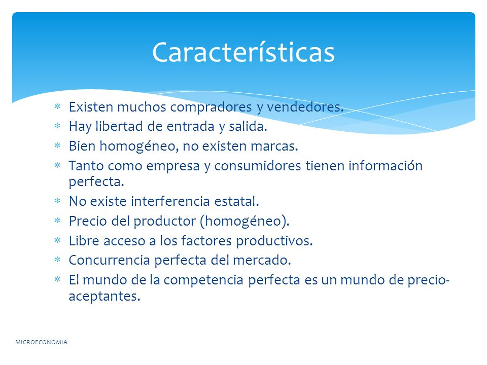 Características Existen muchos compradores y vendedores.