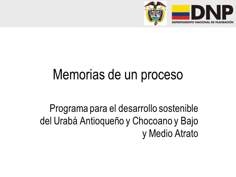 Memorias de un proceso Programa para el desarrollo sostenible del Urabá Antioqueño y Chocoano y Bajo y Medio Atrato.