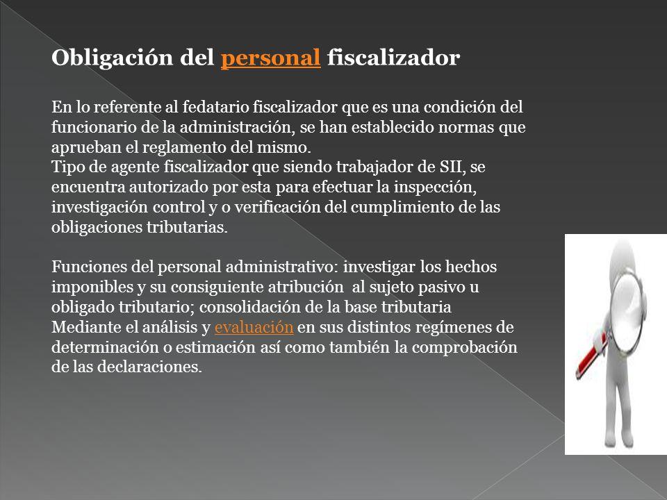 Obligación del personal fiscalizador