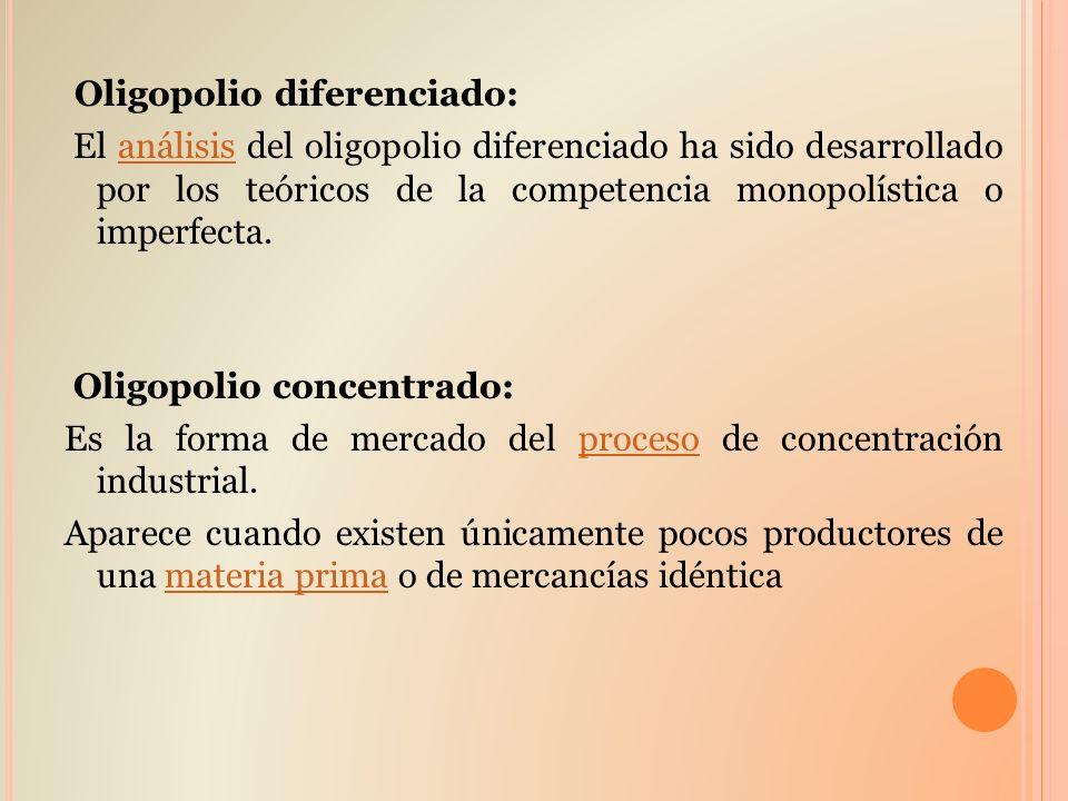 Oligopolio diferenciado: El análisis del oligopolio diferenciado ha sido desarrollado por los teóricos de la competencia monopolística o imperfecta.