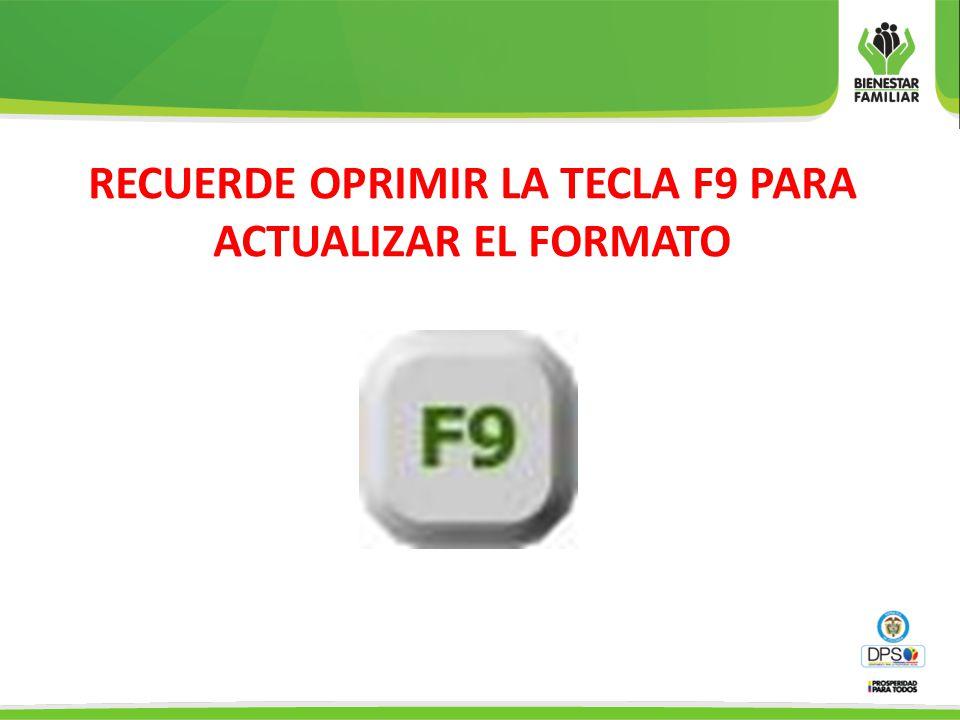 RECUERDE OPRIMIR LA TECLA F9 PARA ACTUALIZAR EL FORMATO