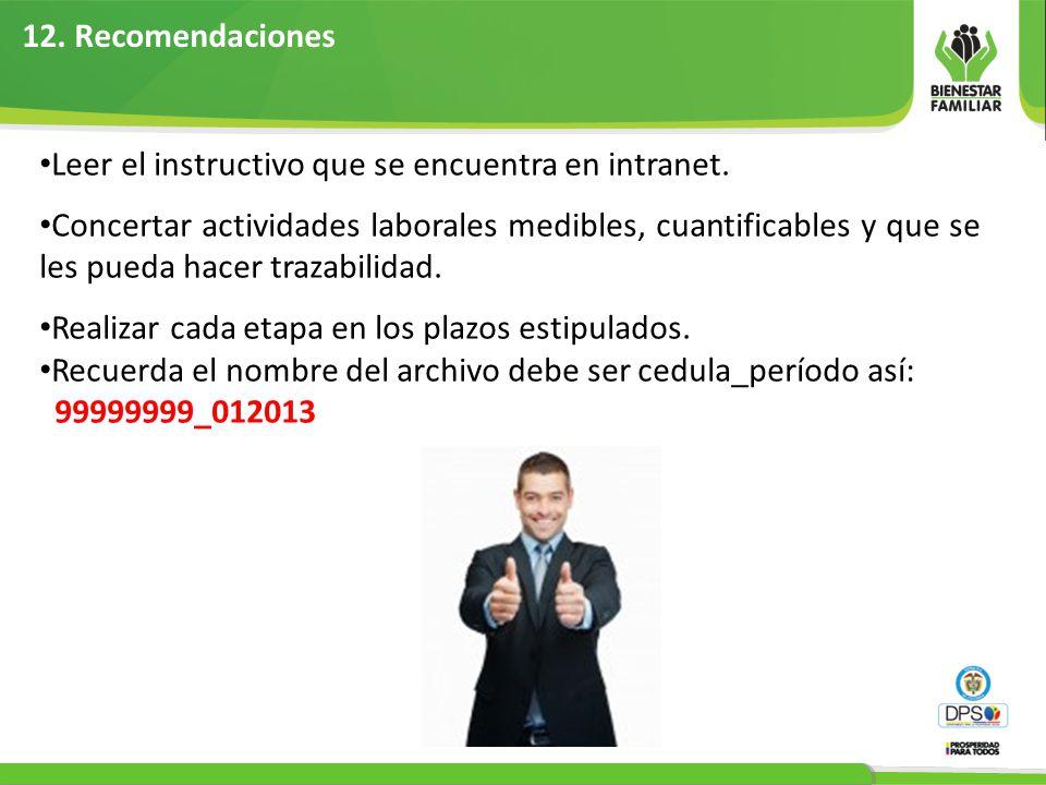12. Recomendaciones Leer el instructivo que se encuentra en intranet.
