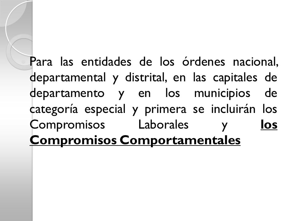 Para las entidades de los órdenes nacional, departamental y distrital, en las capitales de departamento y en los municipios de categoría especial y primera se incluirán los Compromisos Laborales y los Compromisos Comportamentales