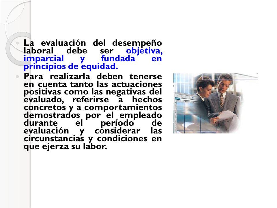 La evaluación del desempeño laboral debe ser objetiva, imparcial y fundada en principios de equidad.