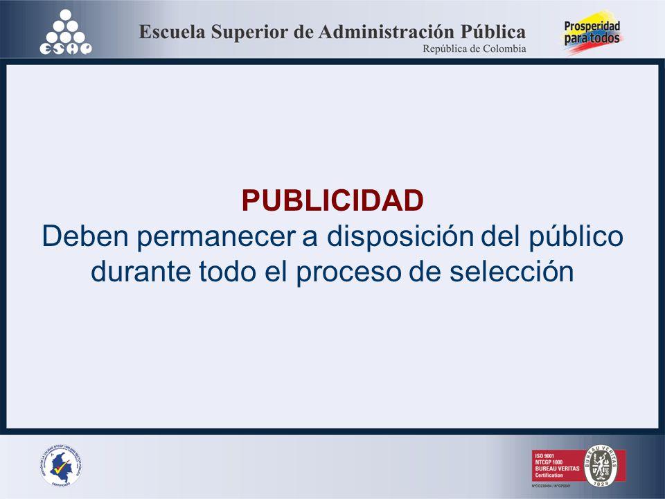 PUBLICIDAD Deben permanecer a disposición del público durante todo el proceso de selección