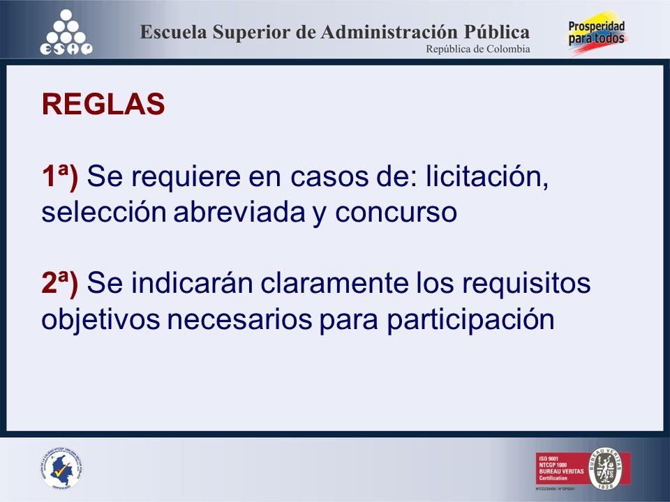 REGLAS 1ª) Se requiere en casos de: licitación, selección abreviada y concurso. 2ª) Se indicarán claramente los requisitos.