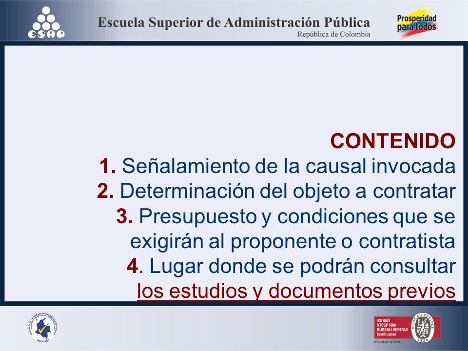 CONTENIDO 1. Señalamiento de la causal invocada. 2. Determinación del objeto a contratar. 3. Presupuesto y condiciones que se.