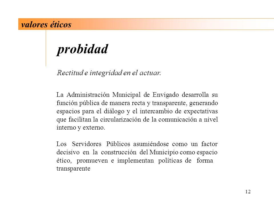 probidad valores éticos Rectitud e integridad en el actuar.