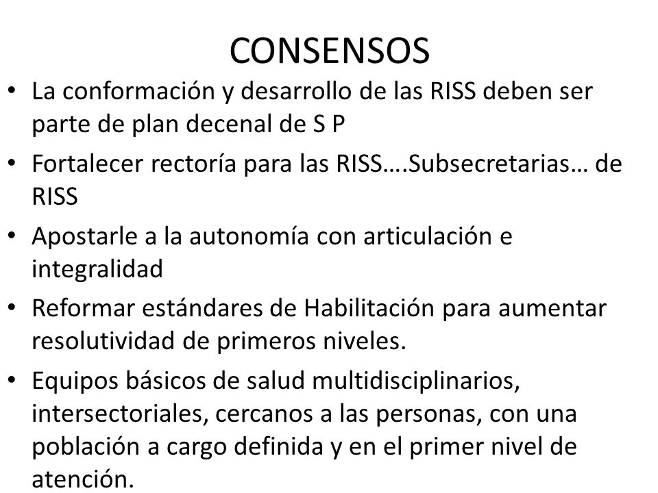 CONSENSOS La conformación y desarrollo de las RISS deben ser parte de plan decenal de S P.