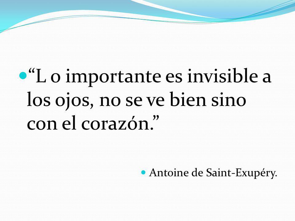 L o importante es invisible a los ojos, no se ve bien sino con el corazón.