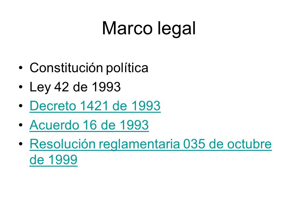 Marco legal Constitución política Ley 42 de 1993 Decreto 1421 de 1993