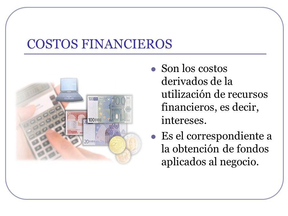COSTOS FINANCIEROS Son los costos derivados de la utilización de recursos financieros, es decir, intereses.