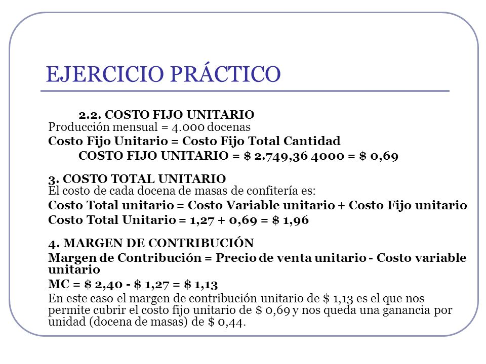EJERCICIO PRÁCTICO Costo Fijo Unitario = Costo Fijo Total Cantidad