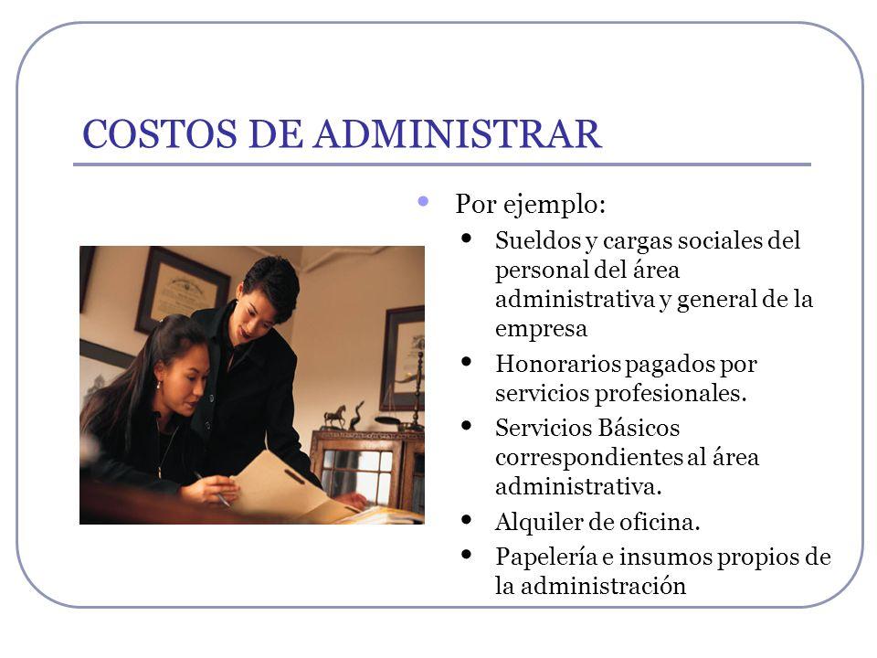 COSTOS DE ADMINISTRAR Por ejemplo: