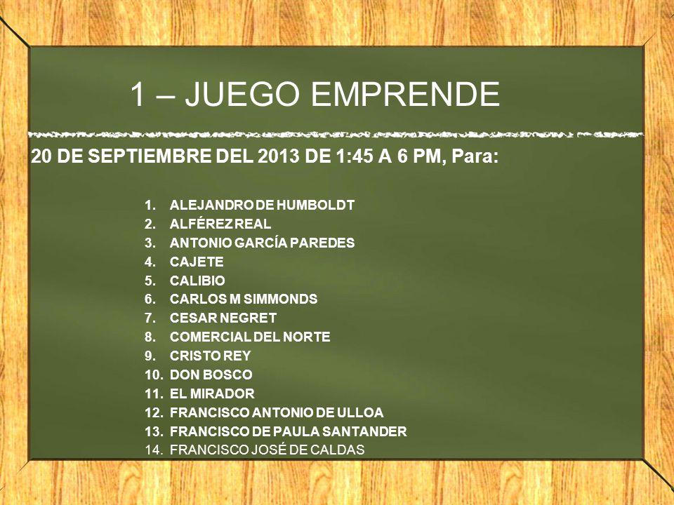 1 – JUEGO EMPRENDE 20 DE SEPTIEMBRE DEL 2013 DE 1:45 A 6 PM, Para: