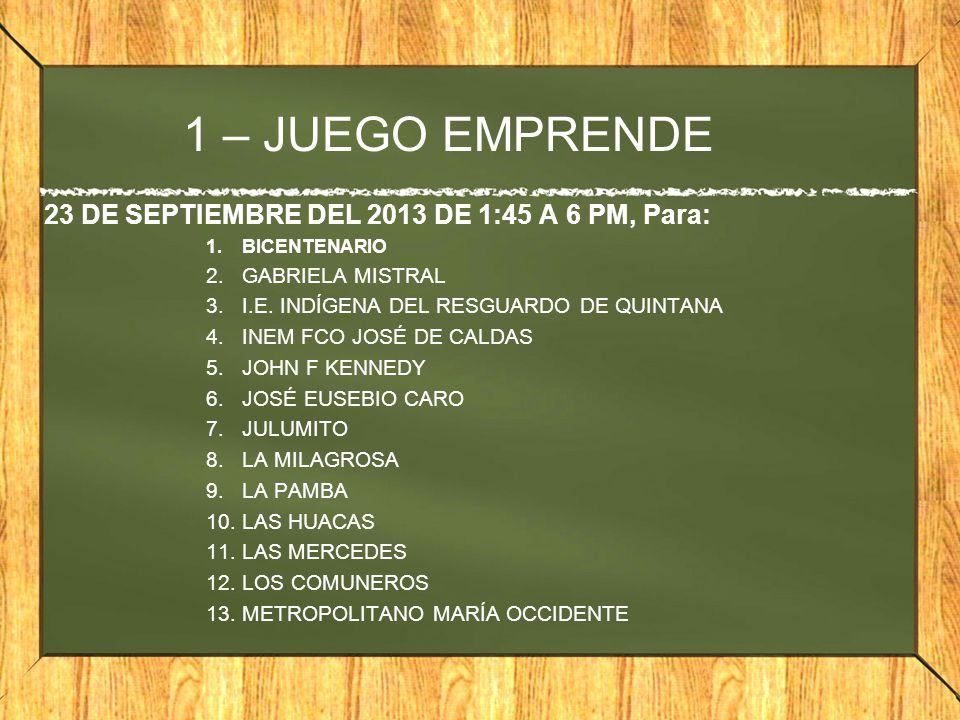 1 – JUEGO EMPRENDE 23 DE SEPTIEMBRE DEL 2013 DE 1:45 A 6 PM, Para: