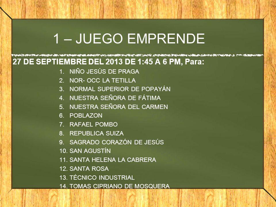 1 – JUEGO EMPRENDE 27 DE SEPTIEMBRE DEL 2013 DE 1:45 A 6 PM, Para: