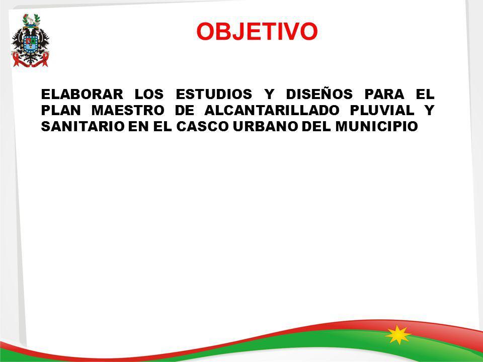 OBJETIVO ELABORAR LOS ESTUDIOS Y DISEÑOS PARA EL PLAN MAESTRO DE ALCANTARILLADO PLUVIAL Y SANITARIO EN EL CASCO URBANO DEL MUNICIPIO.