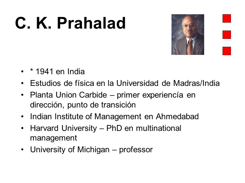 C. K. Prahalad * 1941 en India. Estudios de física en la Universidad de Madras/India.
