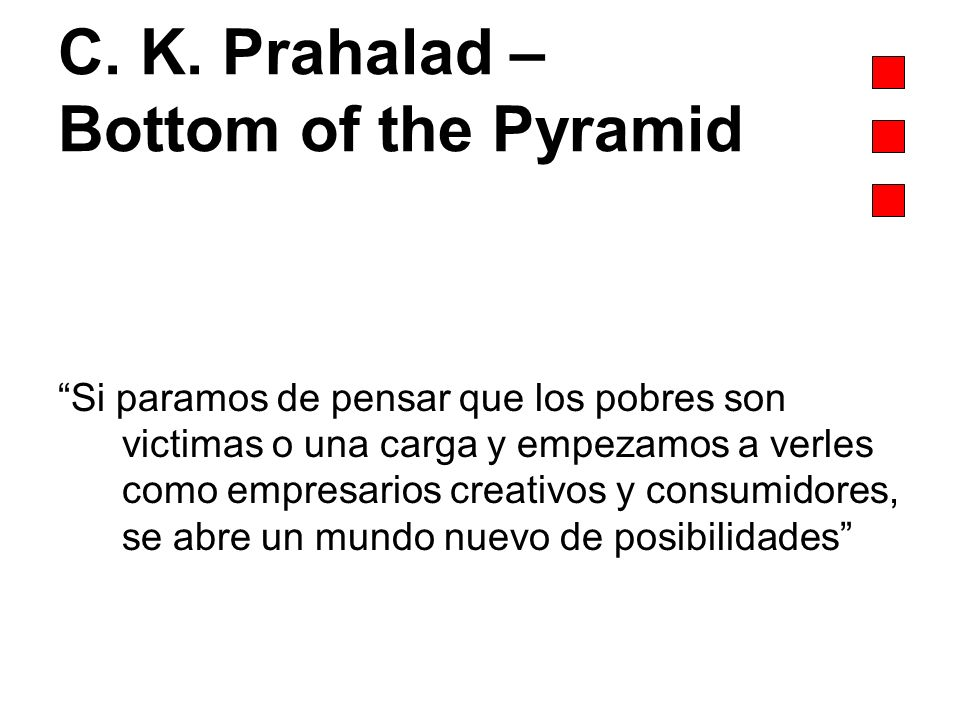 C. K. Prahalad – Bottom of the Pyramid