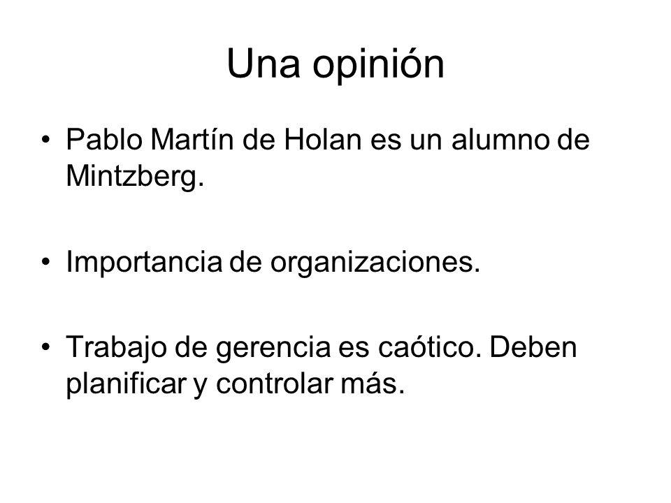Una opinión Pablo Martín de Holan es un alumno de Mintzberg.