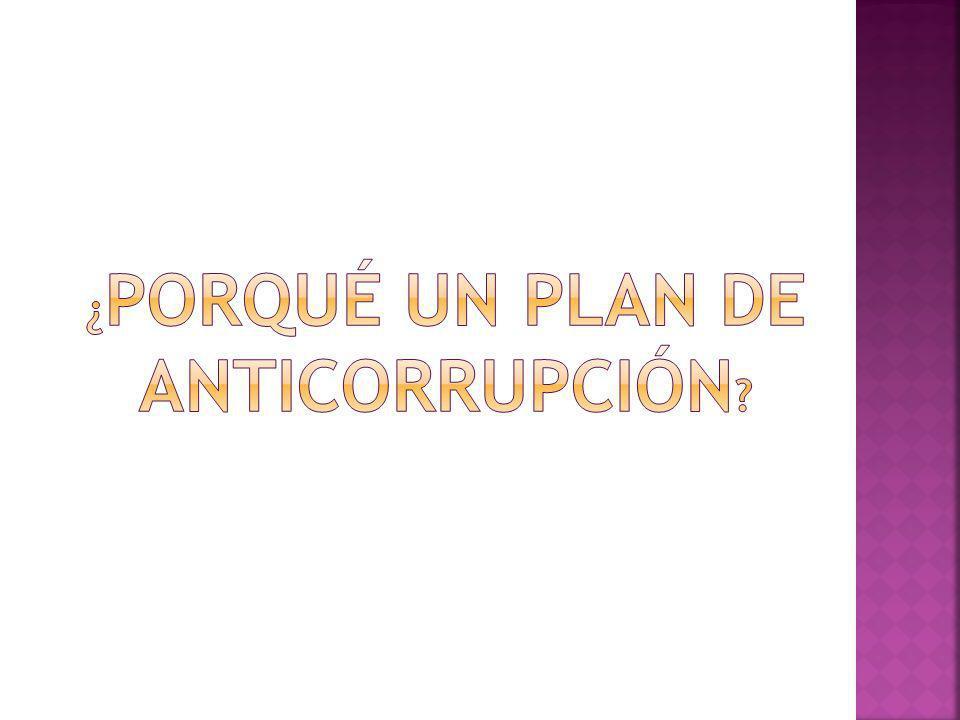 ¿PORQUÉ UN PLAN DE ANTICORRUPCIÓN