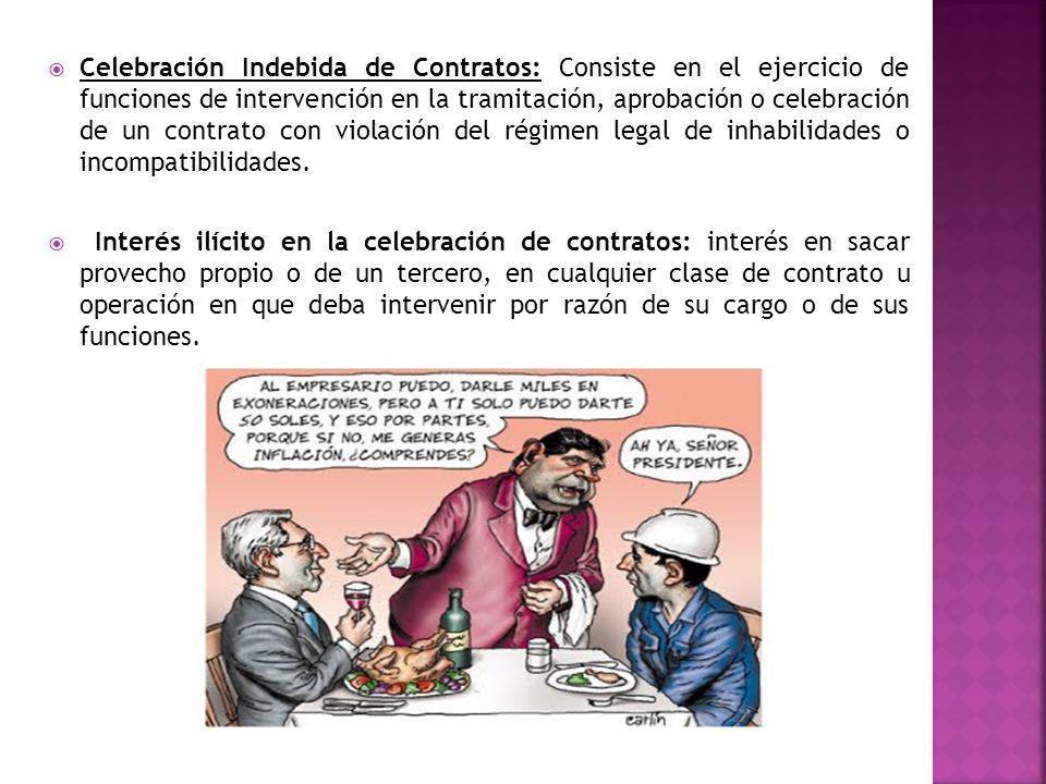 Celebración Indebida de Contratos: Consiste en el ejercicio de funciones de intervención en la tramitación, aprobación o celebración de un contrato con violación del régimen legal de inhabilidades o incompatibilidades.